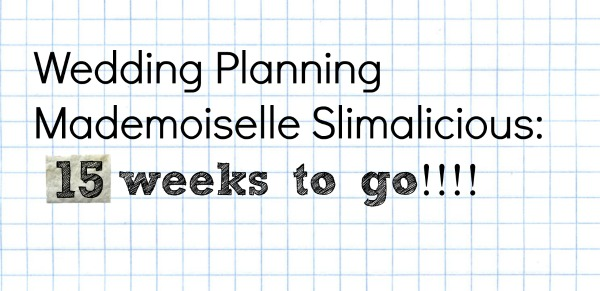 15 weeks to go until the wedding