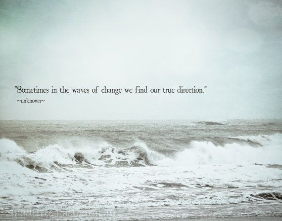 sometimes in the waves of change