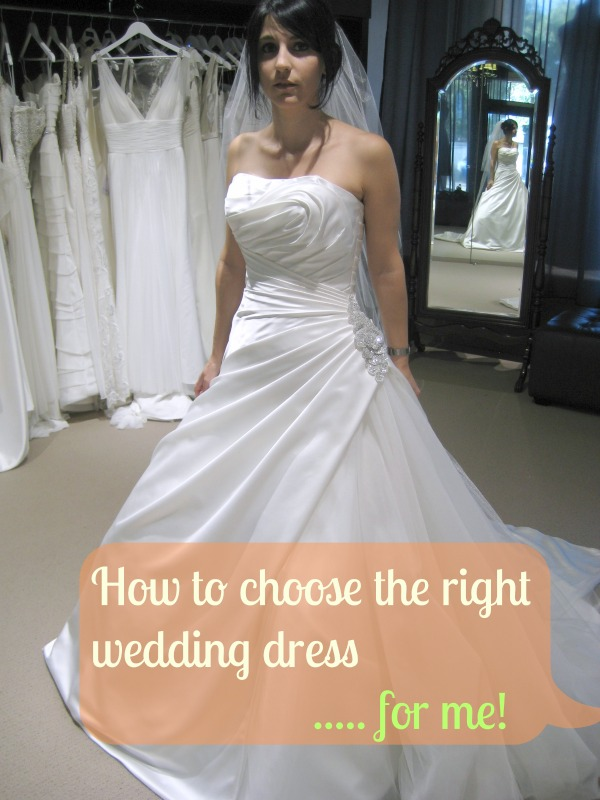 Choosing the right wedding dress...for me!